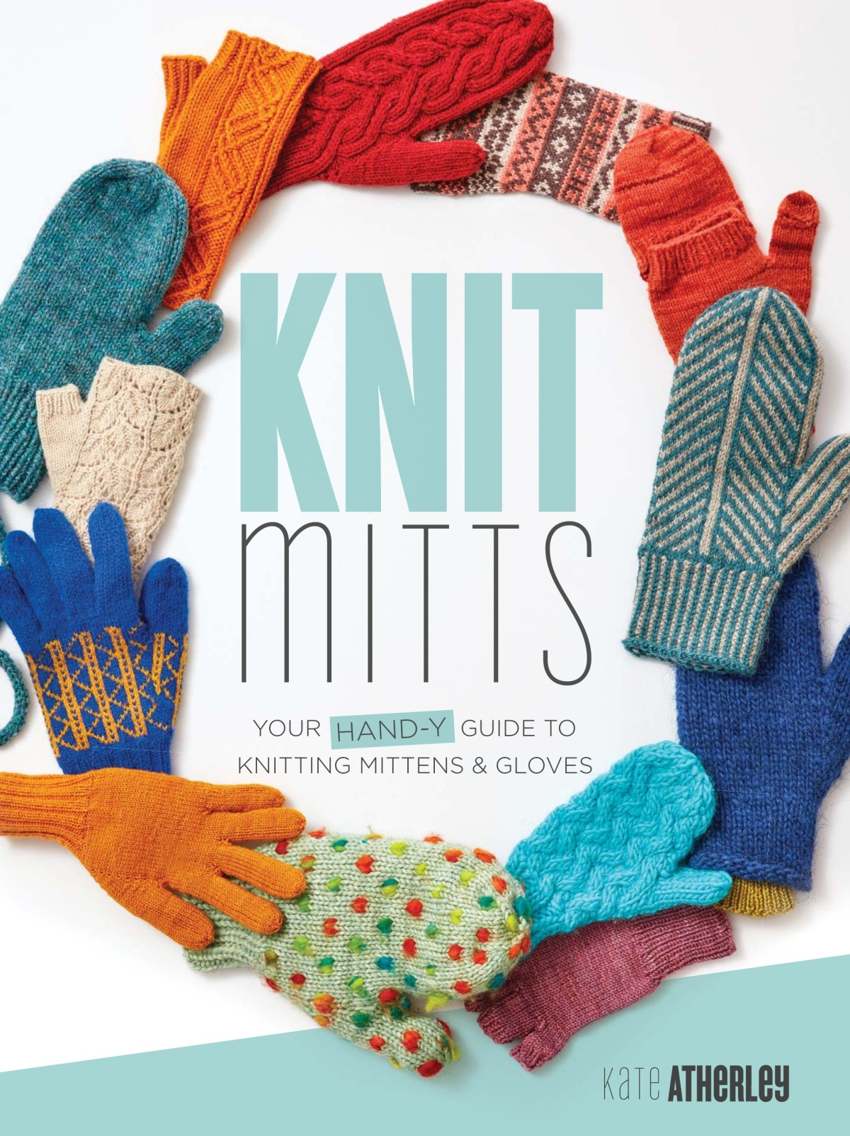 Book Review and Giveaway: Knit Mitts – Your Hand-Y Guide to Knitting Mittens & Gloves